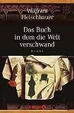 Das Buch in dem die Welt verschwand: Roman - Wolfram Fleischhauer