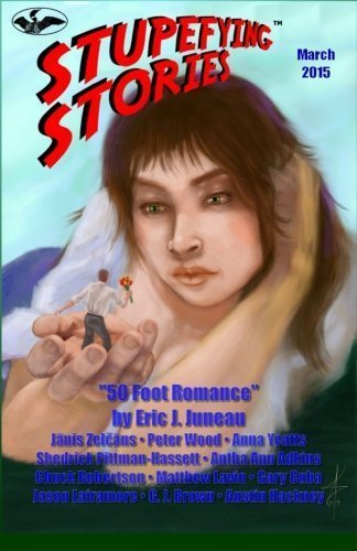 Stupefying Stories: March 2015 (Volume 14) by Eric Juneau (2015-03-13)