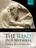The Iliad in a Nutshell: Visualizing Epic on the Tabulae Iliacae by Michael Squire(2016-11-29)