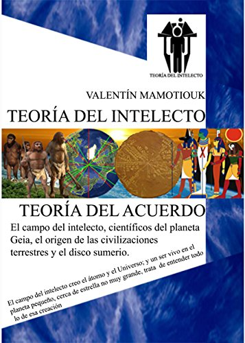 El campo del intelecto, científicos del planeta Geia, el origen de las civilizaciones terrestres y el disco sumerio. (Teoría del intelecto - Teoria del acuerdo) por Valentin Mamotiouk
