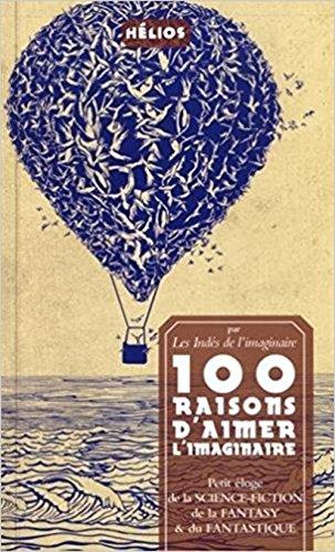 100 raisons d'aimer l'imaginaire : petit éloge de la science-fiction, de la fantasy & du fantastique,