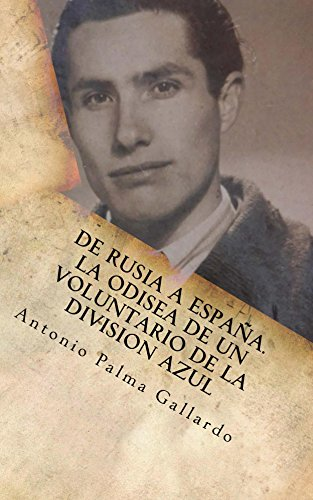 De Rusia a Espana. La odisea de un voluntario de la Division Azul por Antonio Palma Gallardo