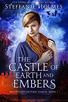 The Castle of Earth and Embers (Briarwood Reverse Harem Book 1) by [Holmes, Steffanie]