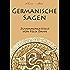 Germanische Sagen - Die schönsten Sagen aus der Welt der Germanen (kommentiert): Odin, Thor, Loki, Die Walküren, Beowulf, Die Nibelungen u.v.m.