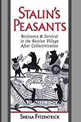 Stalin's Peasants: Resistance and Survival in the Russian Village after Collectivization by Sheila Fitzpatrick (1996-01-11)