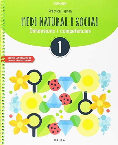 Practica i aprèn Medi natural i social 1 Primària (Projecte Dimensions i competències)