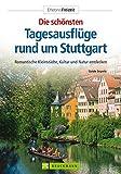 Tagesausflüge um Stuttgart (Erlebnis Freizeit)