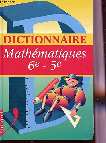DICTIONNAIRE MATHEMATIQUES - CLASSES DE 6è ET 5è.