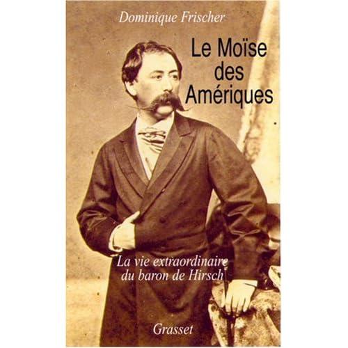 Le Moïse des Amériques : Les Aventures du Munificent Baron de Hirsch