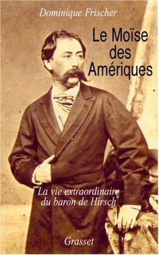 Le Moïse des Amériques : Les Aventures du Munificent Baron de Hirsch par Dominique Frischer