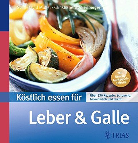 Köstlich essen für Leber und Galle: Über 130 Rezepte: schonend, bekömmlich und leicht (REIHE, Köstlich essen)