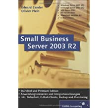 Small Business Server 2003 R2: Windows Server, Exchange Server, SQL Server, ISA Server, SharePoint Services, E-Mail-Clients (Galileo Computing)
