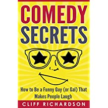 Comedy Secrets: How to Be a Funny Guy (or Gal) That Makes People Laugh (Comedy Writing, Comedy Improvisation, How to Tell Jokes) (English Edition)