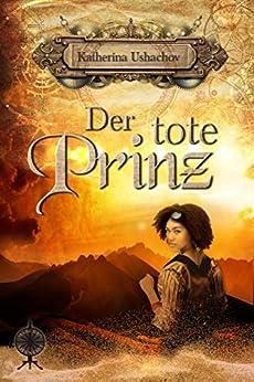 Der tote Prinz: Band 16 der Märchenspinnerei von [Ushachov, Katherina]