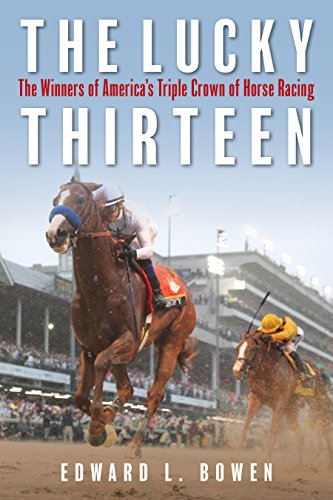The Lucky Thirteen: The Winners of America's Triple Crown of Horse Racing por Edward Bowen