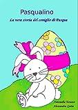 Pasqualino. La vera storia del coniglio di Pasqua