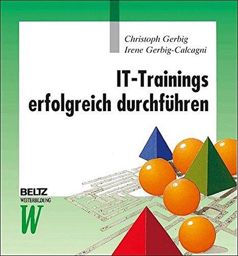 IT-Trainings erfolgreich durchführen: Didaktische Konzepte und teilnehmeraktivierende Methoden für Trainer, Ausbilder, Lehrkräfte und Qualitätsverantwortliche (Beltz Weiterbildung)