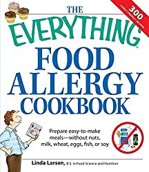 The Everything Food Allergy Cookbook: Prepare easy-to-make meals--without nuts, milk, wheat, eggs, fish or soy by Linda Larsen (2008-09-17)