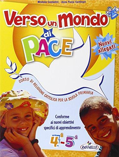 Verso un mondo di pace. Vol. 4-5. Corso di religione cattolica. Con e-book. Per la Scuola elementare