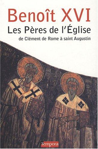Les Pères de l'Eglise : De Clément de Rome à saint Augustin