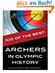 100 of the Best Archers in Olympic Hi...