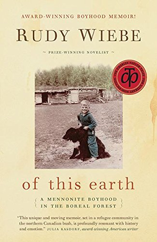 Of This Earth A Mennonite Boyhood In The Boreal Forest