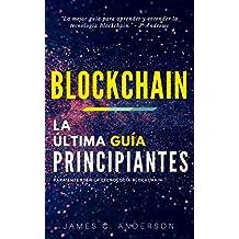 Blockchain: La Última Guía para Principiantes para Entender la Tecnología Blockchain