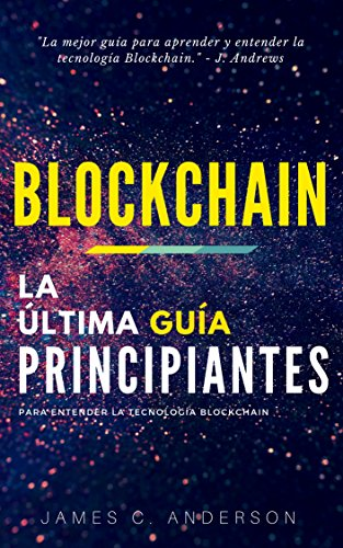 Descarga gratuita Blockchain: La Última Guía para Principiantes para Entender la Tecnología Blockchain PDF