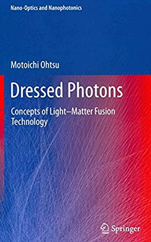 [(Dressed Photons : Concepts of Light-Matter Fusion Technology)] [By (author)