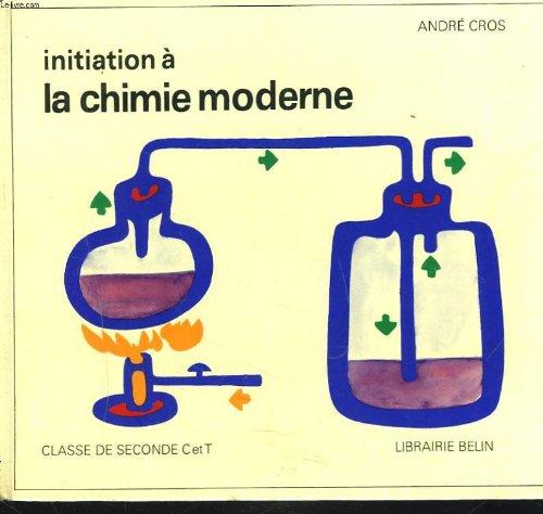 INITIATION A LA CHIMIE MODERNE. CLASSE DE SECONDE C et T.