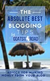 The Absolute Best Blogging Tips: Advice For Making Money From Your Blog