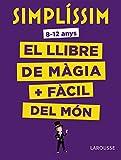 Simplíssim. El llibre de màgia més fàcil del món (Larousse - Infantil/Juvenil - Catalán - A Partir De 8 Años)