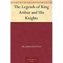 The Legends of King Arthur and His Knights (English Edition)