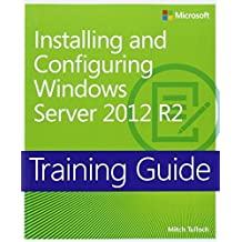 Training Guide Installing and Configuring Windows Server 2012 R2 (MCSA) (Microsoft Press Training Guide) 1st edition by Tulloch, Mitch (2014) Taschenbuch