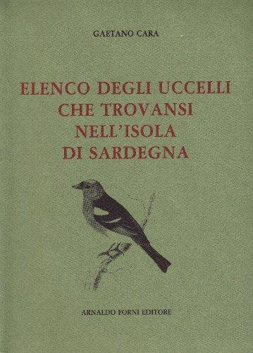 Elenco degli uccelli che trovansi nell'isola di Sardegna (rist. anast. 1842) por Gaetano Cara
