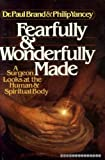 Fearfully and Wonderfully Made: A Surgeon Looks at the Human & Spiritual Body by Paul Brand (1984-01-01)