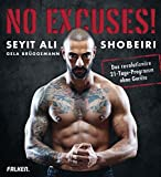 No Excuses!: Das revolutionäre 21-Tage-Programm ohne Geräte