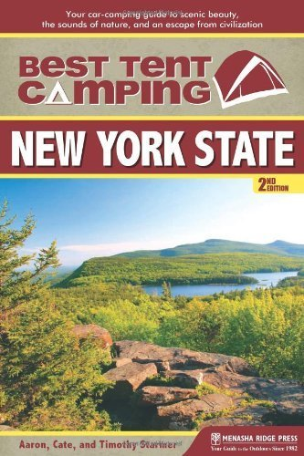 Best Tent Camping: New York State: Your Car-Camping Guide to Scenic Beauty, the Sounds of Nature, and an Escape from Civilization Second edition by Starmer, Catharine, Starmer, Aaron, Starmer, Timothy (2013) Paperback