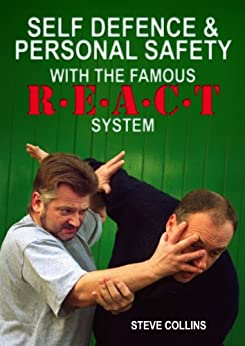 Self Defence: Techniques And Tactics. Personal Safety. How To Protect Yourself With The REACT Self Defence System (Steve Collins REACT Self Defense Library Book 1) by [Collins, Steve]