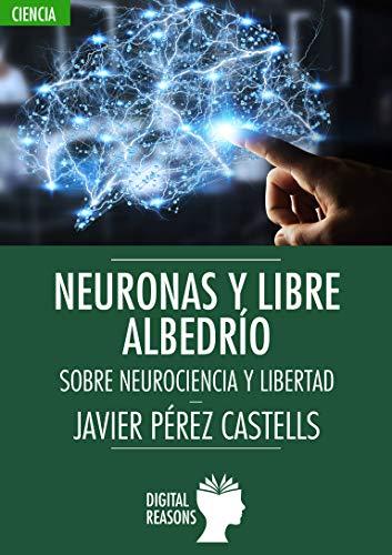 Neuronas y libre albedrío (Argumentos para el s. XXI nº 61) por Javier Pérez Castells