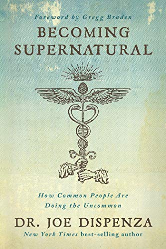 Becoming Supernatural: How Common People Are Doing the Uncommon por Joe Dispenza