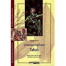 Schamanenpflanze Tabak - Band 1: Kultur und Geschichte des Tabaks in der Neuen Welt