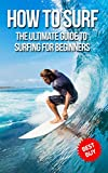 How To Surf: The Ultimate Guide To Surfing For Beginners
