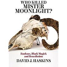 Who killed Mister Moonlight?: Bauhaus, Black Magick and Benediction. Englische Originalausgabe/Original English Edition.
