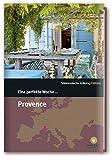 Eine perfekte Woche... in der Provence - Hrsg. Smart Travelling print UG