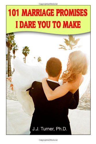 101 Marriage Promises I Dare You To Make: And Dare You To Keep