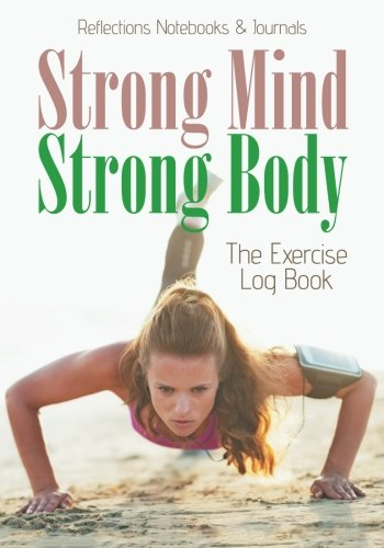 Strong Mind, Strong Body: The Exercise Log Book
