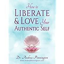 How to Liberate and Love Your Authentic Self: A Guidebook to Increase Your Confidence & Self-Love (English Edition)