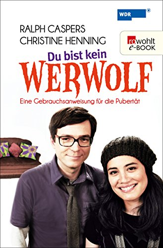 Du bist kein Werwolf: Eine Gebrauchsanweisung für die Pubertät