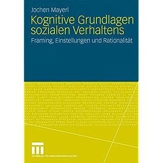 Kognitive Grundlagen Sozialen Verhaltens: Framing, Einstellungen und Rationalität<br> (German Edition)